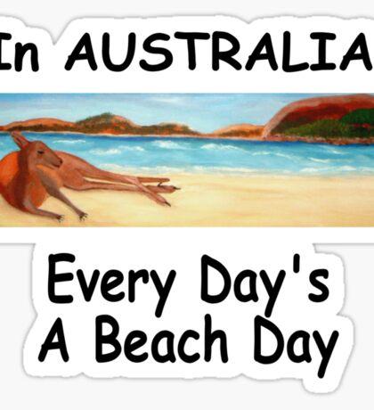 In AUSTRALIA Every Day's A Beach Day Sticker
