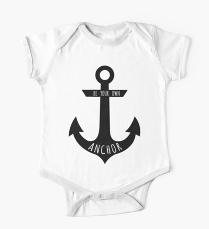 be your own anchor One Piece - Short Sleeve