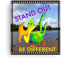 Stand out be different Canvas Print