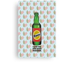 I LOVE YOU EVEN MORE THAN BEER Canvas Print