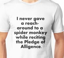 i've never given a monkey a reach around Unisex T-Shirt