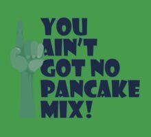 You Ain't Got No Pancake Mix Baby Tee