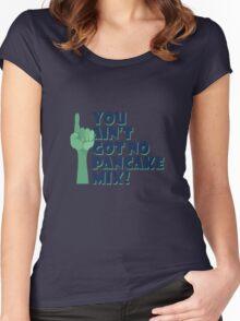 You Ain't Got No Pancake Mix Women's Fitted Scoop T-Shirt