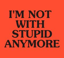 I'm Not With Stupid Anymore - Breakup T-shirt - Humor Tee by deanworld