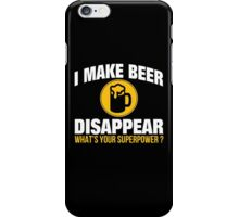 I Make Beer Disappear What's Your Superpower? - TShirts & Hoodies iPhone Case/Skin