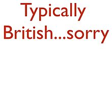 Typically British...sorry by newbs