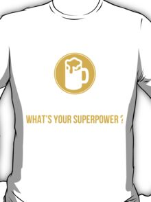 I Make Beer Disappear What's Your Superpower? - TShirts & Hoodies T-Shirt
