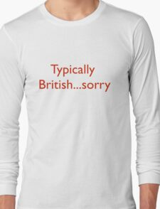 Typically British...sorry Long Sleeve T-Shirt
