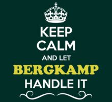 Keep Calm and Let BERGKAMP Handle it T-Shirt
