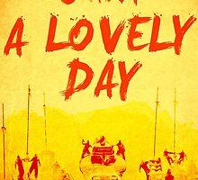 What a Lovely Day - War Boys Design by JamieHarknett