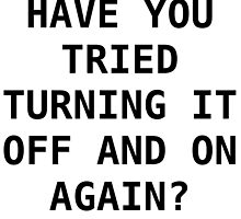 Have you tried turning it off and on again? by AnnaFerro