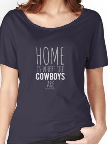 Home Is Where The Cowboys Are Women's Relaxed Fit T-Shirt