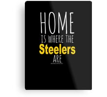 Home Is Where The Steelers Are Metal Print