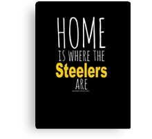 Home Is Where The Steelers Are Canvas Print