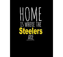 Home Is Where The Steelers Are Photographic Print