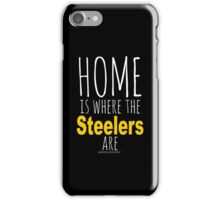Home Is Where The Steelers Are iPhone Case/Skin