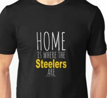 Home Is Where The Steelers Are Unisex T-Shirt