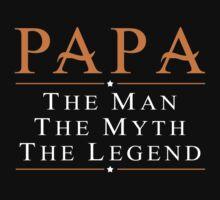 Papa The Man The Myth The Legend - TShirts & Hoodies by funnyshirts2015