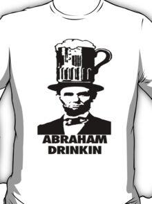 Abraham Drinkin T-Shirt