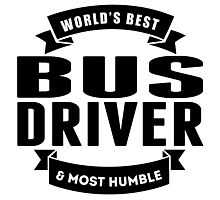 World's Best And Most Humble Bus Driver Photographic Print