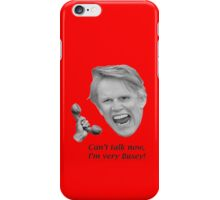 Can't talk now, I'm very Busey! iPhone Case/Skin