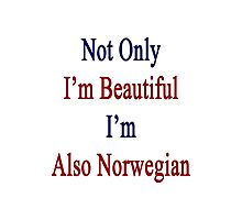 Not Only I'm Beautiful I'm Also Norwegian  Photographic Print