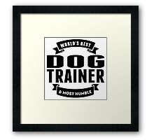 World's Best And Most Humble Dog Trainer Framed Print