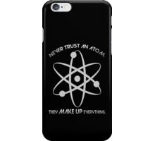 Never trust an atom.They MAKE UP everything. iPhone Case/Skin