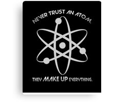Never trust an atom.They MAKE UP everything. Canvas Print