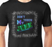 Don't touch my junk Unisex T-Shirt