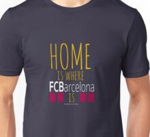 Home Is Where FCBarcelona Is Unisex T-Shirt