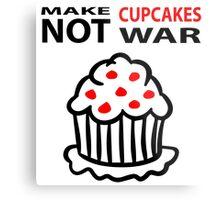 Cupcakes not war Metal Print