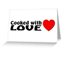 Cooked with love Greeting Card