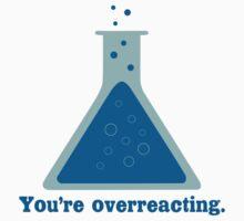 You're overreacting chemistry science beaker geek funny nerd by fairuldana