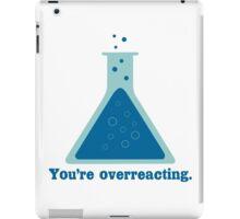 You're overreacting chemistry science beaker geek funny nerd iPad Case/Skin