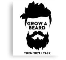 GROW A BEARD THEN WE'LL TALK Canvas Print
