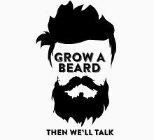 GROW A BEARD THEN WE'LL TALK Unisex T-Shirt
