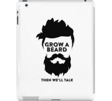 GROW A BEARD THEN WE'LL TALK iPad Case/Skin