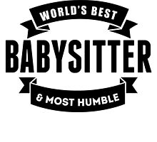World's Best And Most Humble Babysitter by GiftIdea