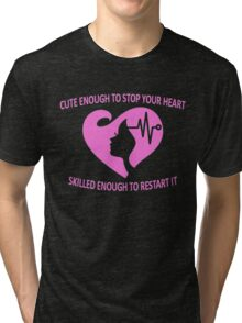 CUTE ENOUGH TO STOP YOUR HEART SKILLED ENOUGH TO RESTART IT Tri-blend T-Shirt