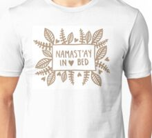Namast'ay in bed Unisex T-Shirt