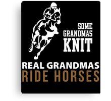 SOME GRANDMAS KNIT REAL GRANDMAS RIDE HORSES Canvas Print