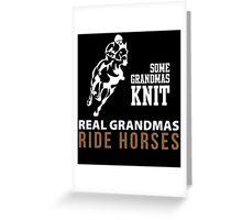 SOME GRANDMAS KNIT REAL GRANDMAS RIDE HORSES Greeting Card