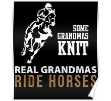 SOME GRANDMAS KNIT REAL GRANDMAS RIDE HORSES Poster
