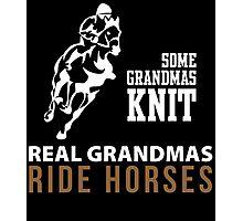 SOME GRANDMAS KNIT REAL GRANDMAS RIDE HORSES Photographic Print
