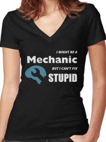 I MIGHT BE A MECHANIC BUT I CAN'T FIX STUPID Women's Fitted V-Neck T-Shirt