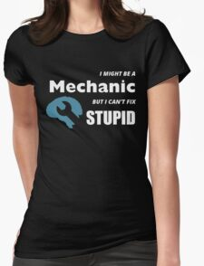 I MIGHT BE A MECHANIC BUT I CAN'T FIX STUPID Womens Fitted T-Shirt