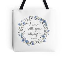 I Am With You Always, Matthew 28:20 Tote Bag
