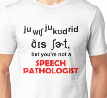 BUT YOU'RE NOT A SPEECH PATHOLOGIST Unisex T-Shirt