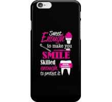 SWEET ENOUGH TO MAKE YOU SMILE SKILLED ENOUGH DENTAL HYGIENIST TO PROTECT IT iPhone Case/Skin